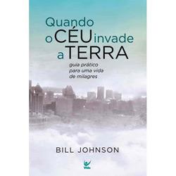 Livro Quando o Céu Invade A Terra Bill Johnson - Reino e Sacerdote